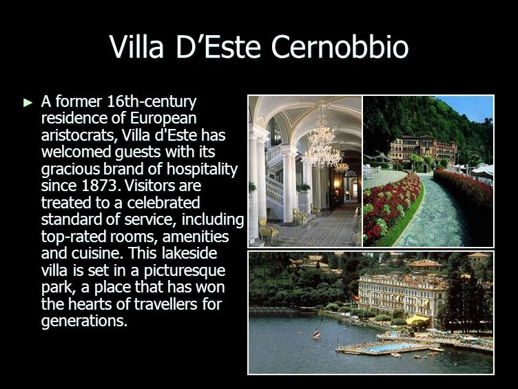 Villa DEste Cernobbio A former 16th-century residence of European aristocrats, Villa d Este has welcomed guests with its gracious brand of hospitality since 1873.