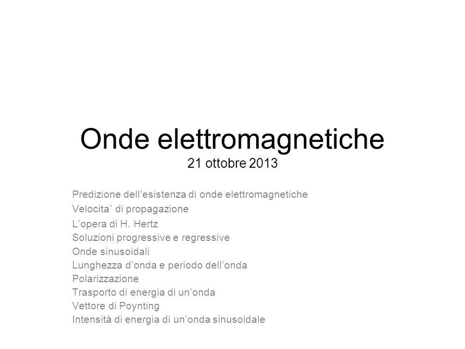 Onde elettromagnetiche 21 ottobre 2013 Predizione dellesistenza di onde elettromagnetiche Velocita` di propagazione Lopera di H. Hertz Soluzioni progr