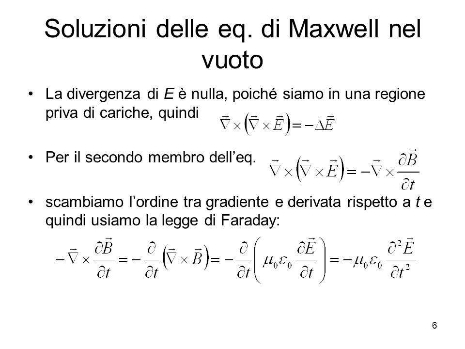 Equazione delle onde Abbiamo infine: Se fossimo partiti dalla seconda equazione avremmo ottenuto Ciò significa che per ogni componente di E e di B, vale unequazione del tipo 7
