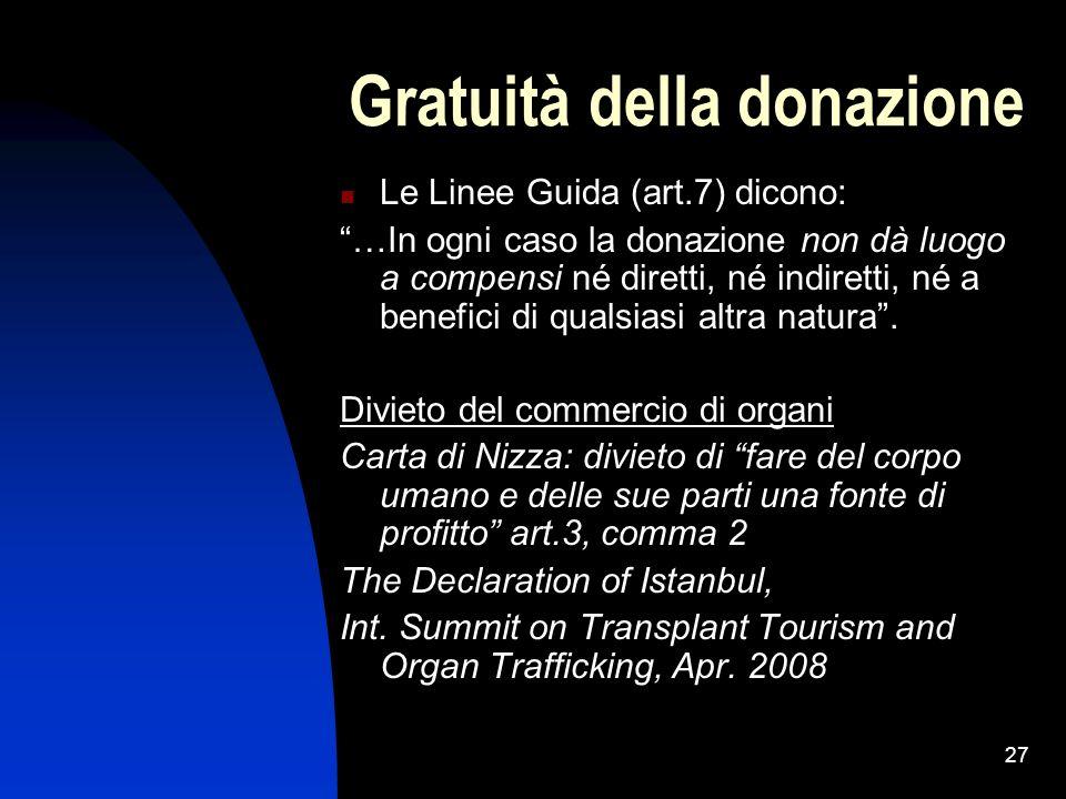27 Gratuità della donazione Le Linee Guida (art.7) dicono: …In ogni caso la donazione non dà luogo a compensi né diretti, né indiretti, né a benefici