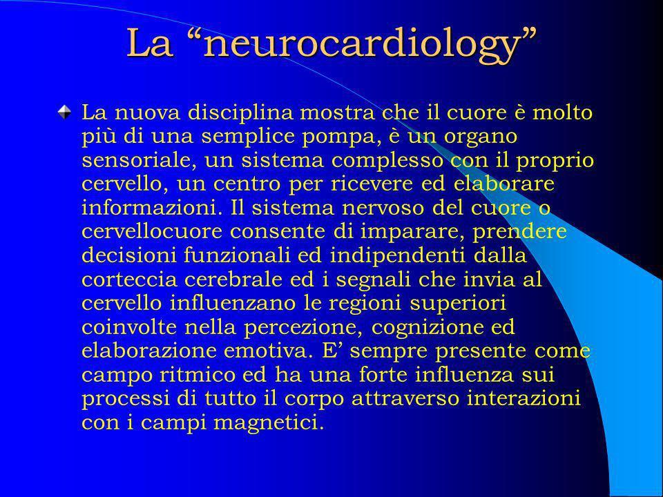 La neurocardiology La nuova disciplina mostra che il cuore è molto più di una semplice pompa, è un organo sensoriale, un sistema complesso con il prop