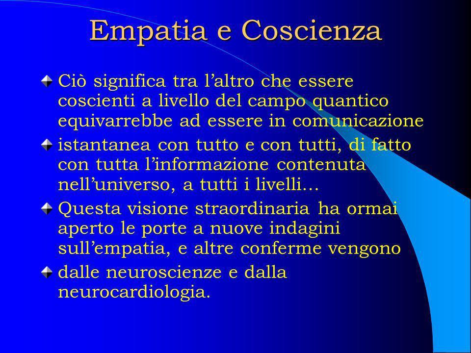 Empatia e Coscienza Ciò significa tra laltro che essere coscienti a livello del campo quantico equivarrebbe ad essere in comunicazione istantanea con