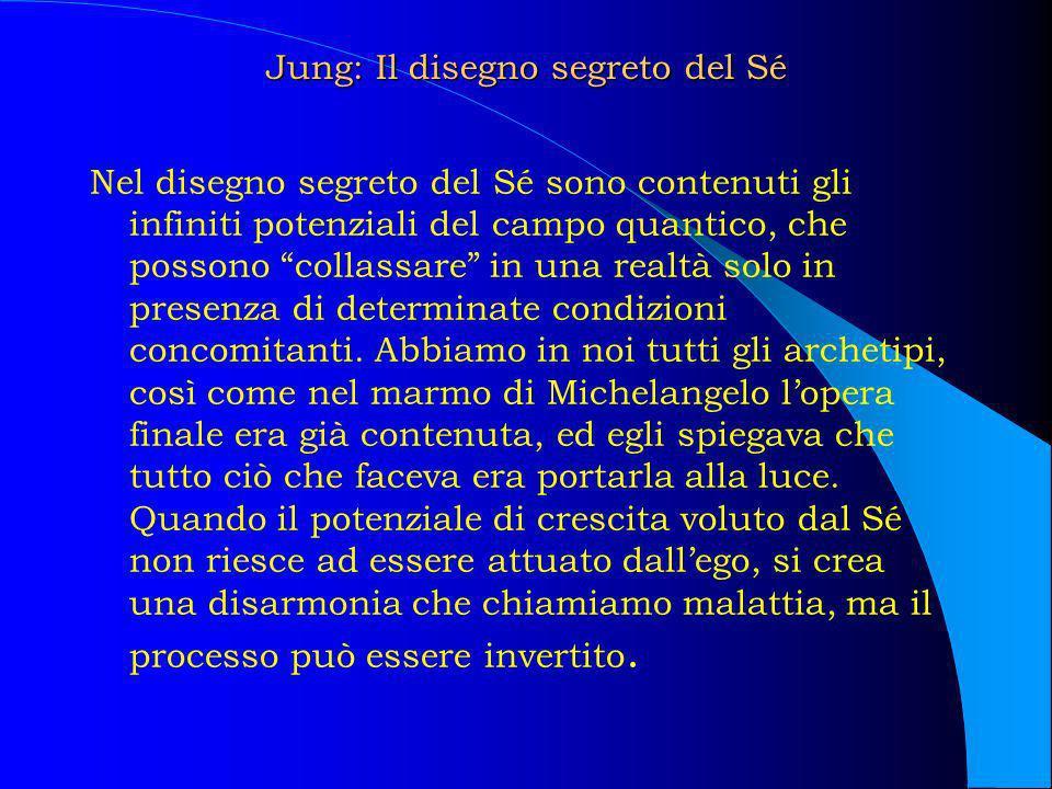 Jung: Il disegno segreto del Sé Nel disegno segreto del Sé sono contenuti gli infiniti potenziali del campo quantico, che possono collassare in una re