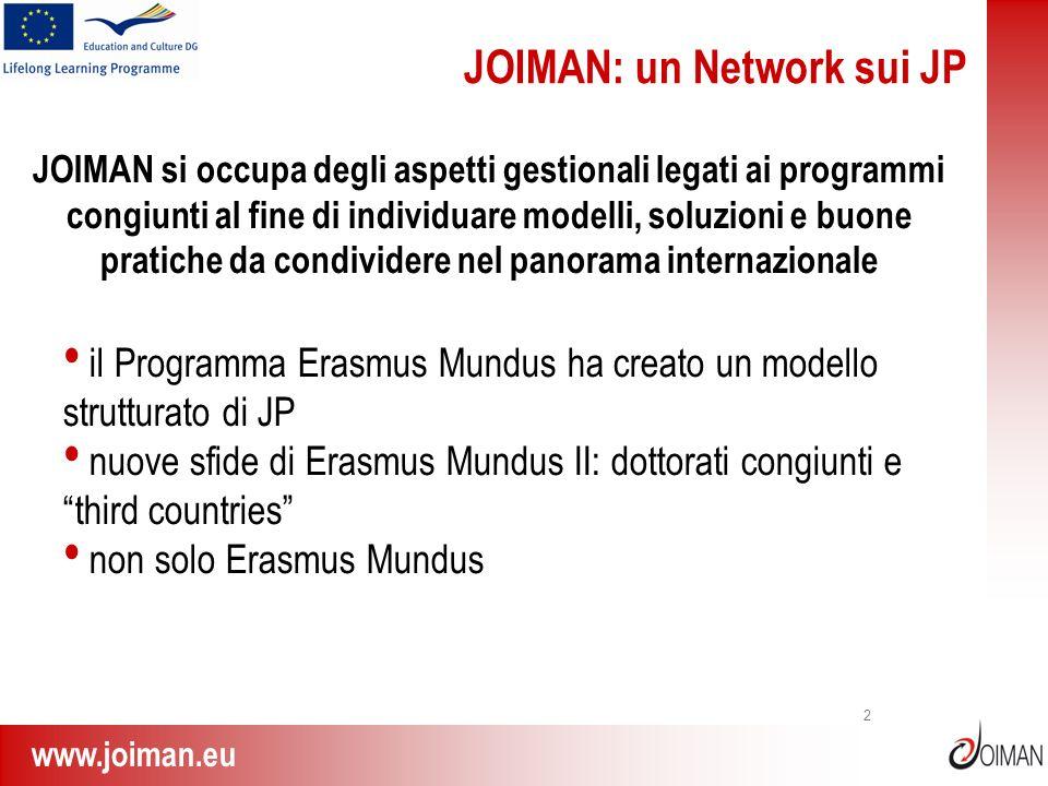 www.joiman.eu 2 JOIMAN: un Network sui JP il Programma Erasmus Mundus ha creato un modello strutturato di JP nuove sfide di Erasmus Mundus II: dottora