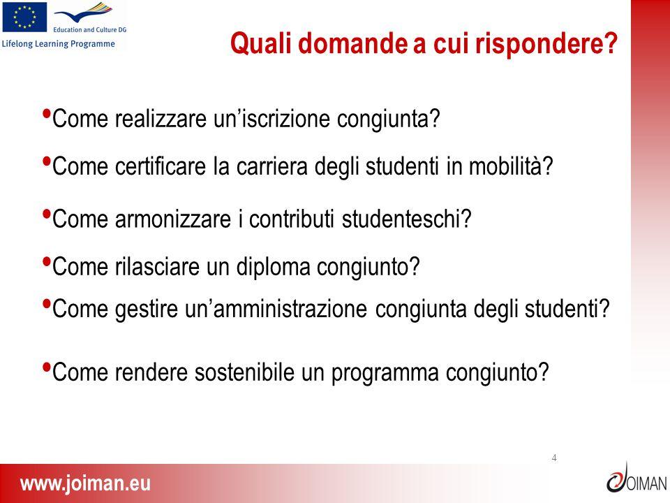 www.joiman.eu 4 Quali domande a cui rispondere? Come certificare la carriera degli studenti in mobilità? Come rilasciare un diploma congiunto? Come ar