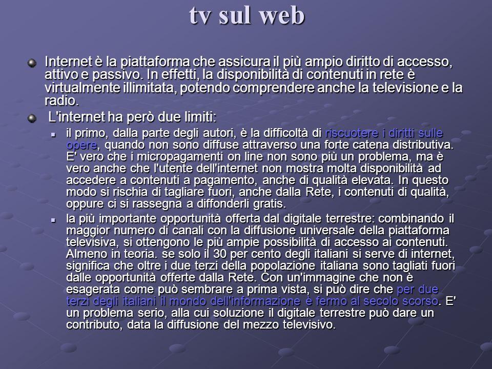 Internet è la piattaforma che assicura il più ampio diritto di accesso, attivo e passivo. In effetti, la disponibilità di contenuti in rete è virtualm