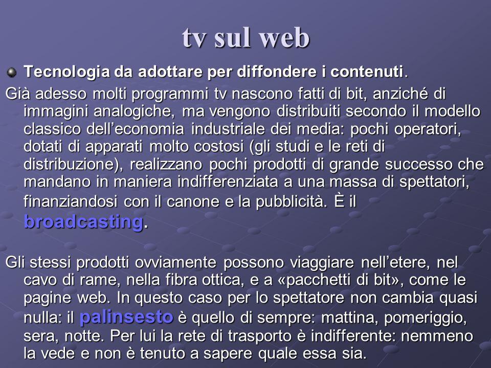 Tecnologia da adottare per diffondere i contenuti. Già adesso molti programmi tv nascono fatti di bit, anziché di immagini analogiche, ma vengono dist