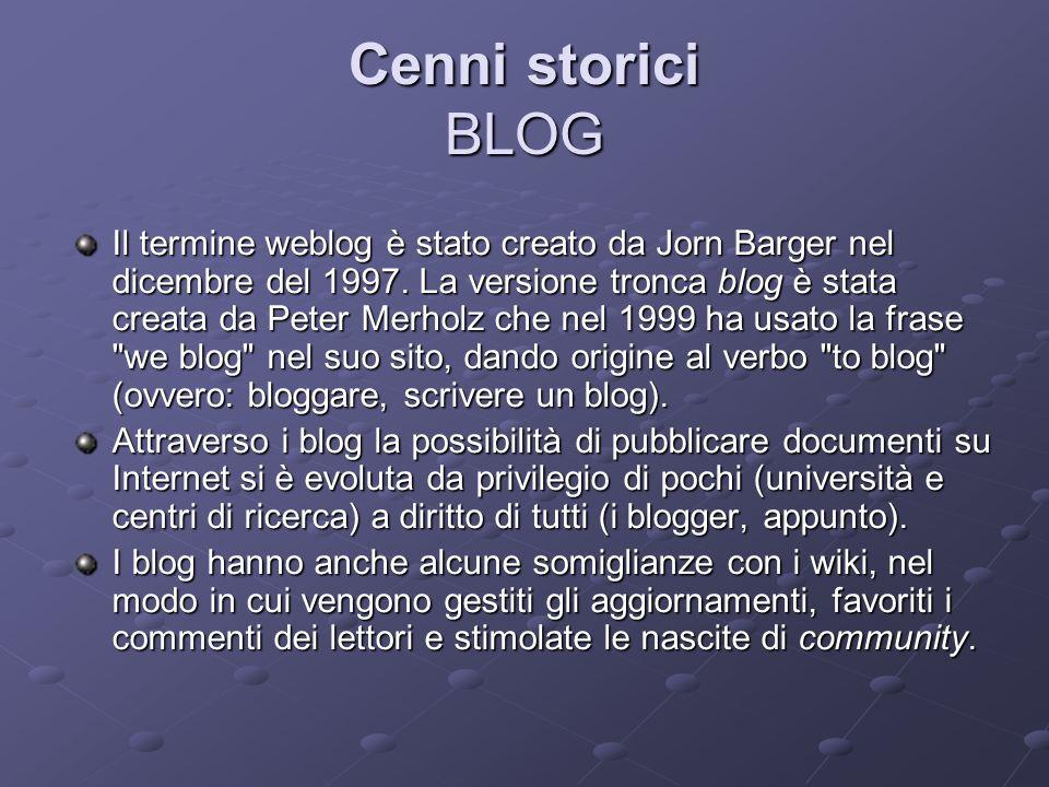 Cenni storici BLOG Il termine weblog è stato creato da Jorn Barger nel dicembre del 1997. La versione tronca blog è stata creata da Peter Merholz che