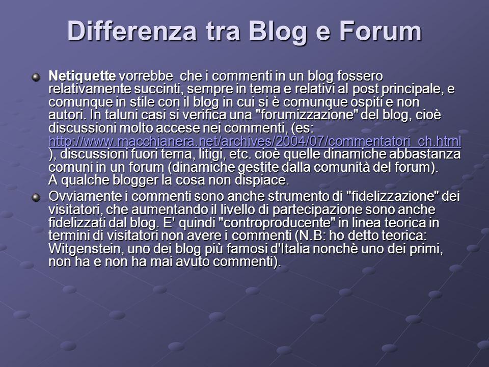 Differenza tra Blog e Forum Netiquette vorrebbe che i commenti in un blog fossero relativamente succinti, sempre in tema e relativi al post principale