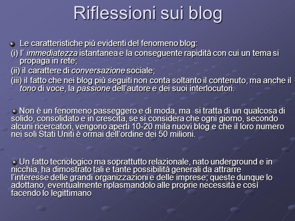 Le caratteristiche più evidenti del fenomeno blog: (i) l immediatezza istantanea e la conseguente rapidità con cui un tema si propaga in rete; (i) l i