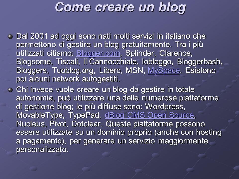 Come creare un blog Dal 2001 ad oggi sono nati molti servizi in italiano che permettono di gestire un blog gratuitamente. Tra i più utilizzati citiamo