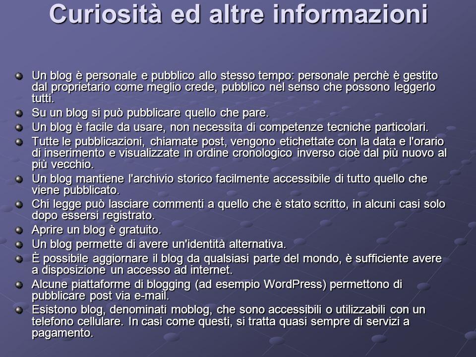 Curiosità ed altre informazioni Un blog è personale e pubblico allo stesso tempo: personale perchè è gestito dal proprietario come meglio crede, pubbl