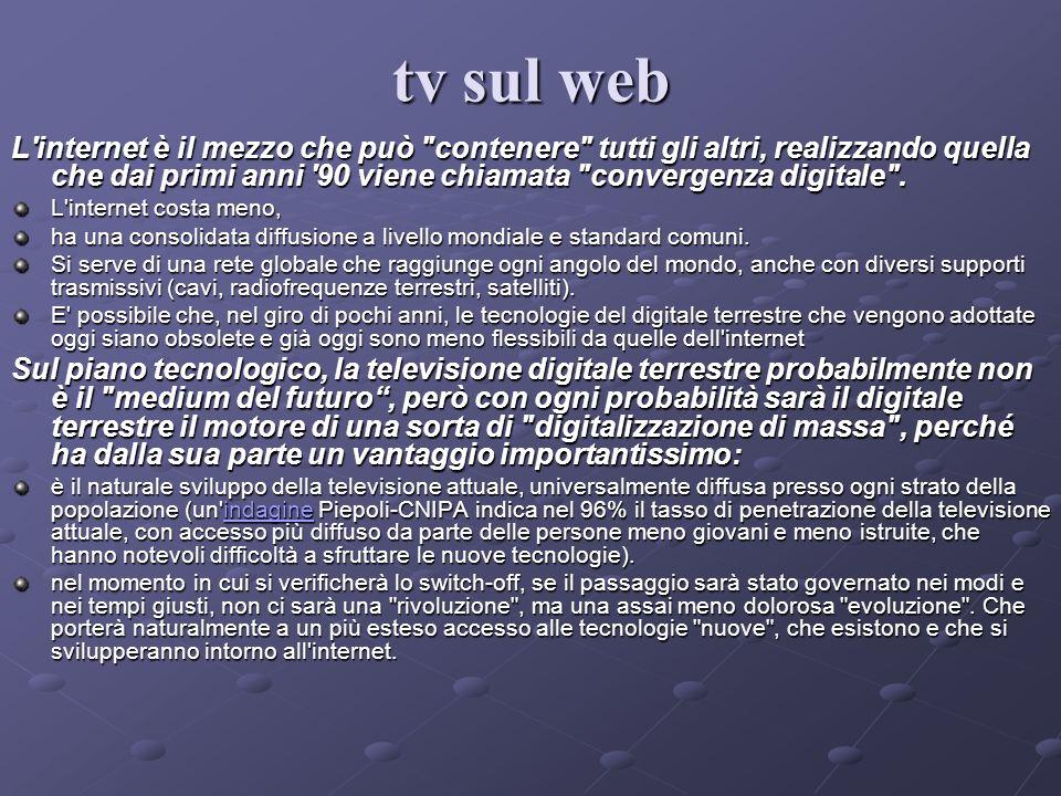 In sintesi, oggi i contenuti televisivi dispongono di tre principali piattaforme di distribuzione: il satellite, il digitale terrestre l internet non trascurabile vantaggio che non serve un decoder ciascuno con caratteristiche peculiari, ma con ampie zone di sovrapposizione tv sul web