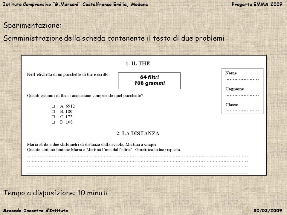 Istituto Comprensivo G.Marconi Castelfranco Emilia, Modena Progetto EMMA 2009 Secondo Incontro dIstituto 30/03/2009 Sperimentazione: Somministrazione