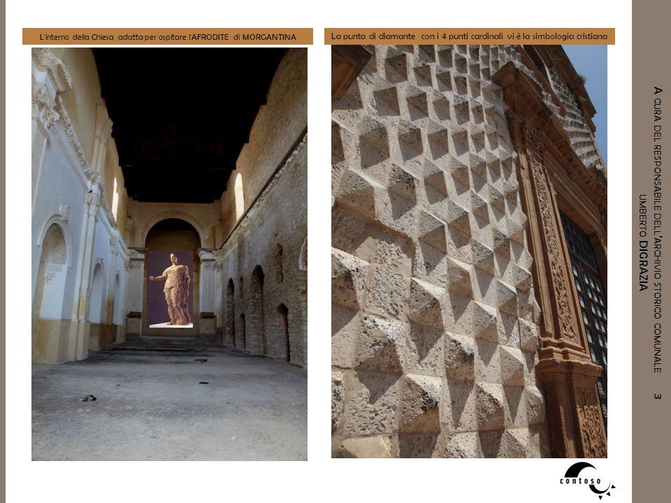 A CURA DEL RESPONSABILE DELL ' ARCHIVIO STORICO COMUNALE 3 UMBERTO DIGRAZIA L'interno della Chiesa adatta per ospitare l'AFRODITE di MORGANTINA La pun