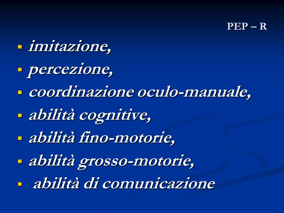 PEP – R imitazione, imitazione, percezione, percezione, coordinazione oculo-manuale, coordinazione oculo-manuale, abilità cognitive, abilità cognitive