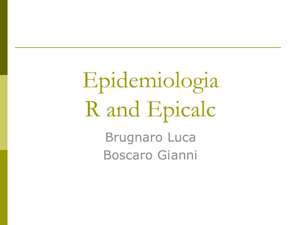 Epidemiologia R and Epicalc Brugnaro Luca Boscaro Gianni