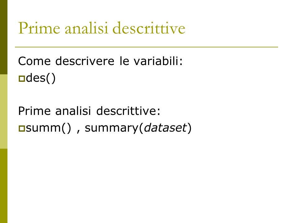 Prime analisi descrittive Come descrivere le variabili: des() Prime analisi descrittive: summ(), summary(dataset)