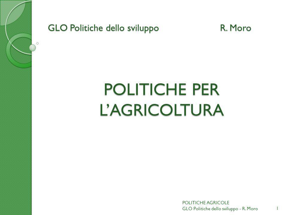 GLO Politiche dello sviluppoR. Moro POLITICHE PER LAGRICOLTURA 1 POLITICHE AGRICOLE GLO Politiche dello sviluppo - R. Moro