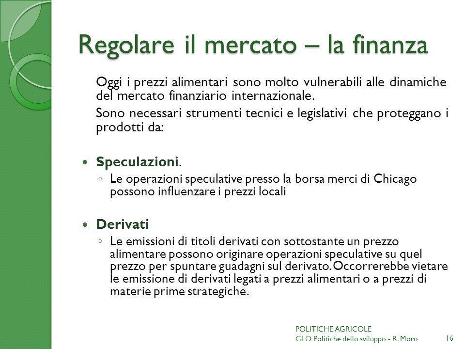 Regolare il mercato – la finanza Oggi i prezzi alimentari sono molto vulnerabili alle dinamiche del mercato finanziario internazionale. Sono necessari