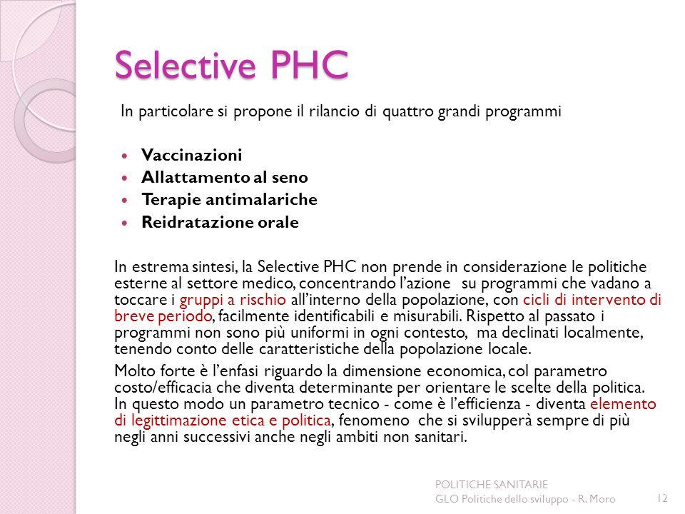 Selective PHC In particolare si propone il rilancio di quattro grandi programmi Vaccinazioni Allattamento al seno Terapie antimalariche Reidratazione