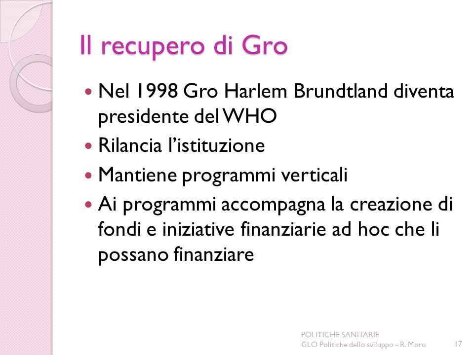 Il recupero di Gro Nel 1998 Gro Harlem Brundtland diventa presidente del WHO Rilancia listituzione Mantiene programmi verticali Ai programmi accompagn