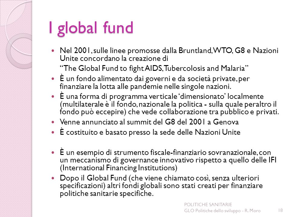 I global fund Nel 2001, sulle linee promosse dalla Bruntland, WTO, G8 e Nazioni Unite concordano la creazione di The Global Fund to fight AIDS, Tuberc