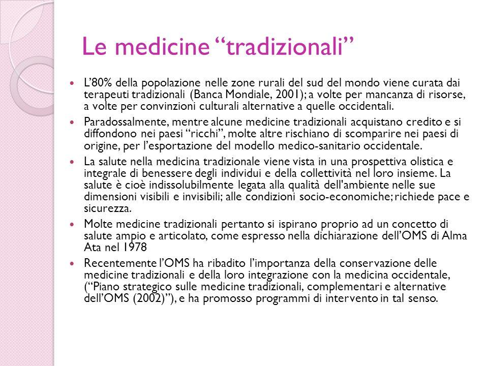 Le medicine tradizionali L80% della popolazione nelle zone rurali del sud del mondo viene curata dai terapeuti tradizionali (Banca Mondiale, 2001); a