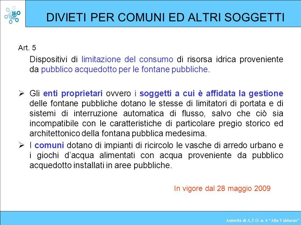 DIVIETI PER COMUNI ED ALTRI SOGGETTI Art. 5 Dispositivi di limitazione del consumo di risorsa idrica proveniente da pubblico acquedotto per le fontane