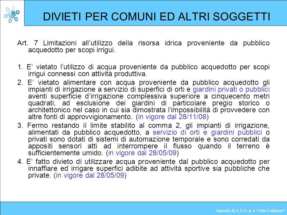 DIVIETI PER COMUNI ED ALTRI SOGGETTI Art. 7 Limitazioni allutilizzo della risorsa idrica proveniente da pubblico acquedotto per scopi irrigui. 1. E vi