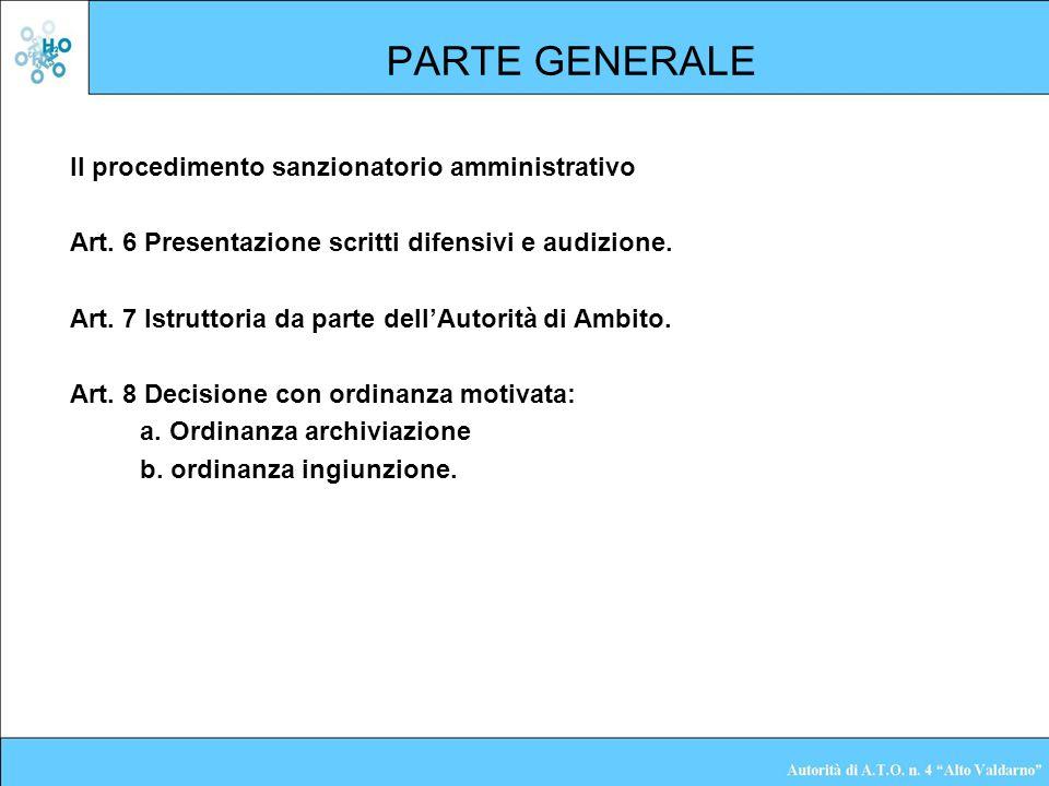 PARTE GENERALE Il procedimento sanzionatorio amministrativo Art. 6 Presentazione scritti difensivi e audizione. Art. 7 Istruttoria da parte dellAutori