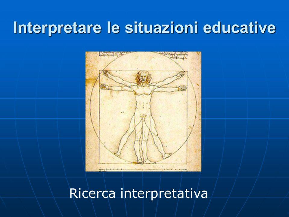 Interpretare le situazioni educative Ricerca interpretativa