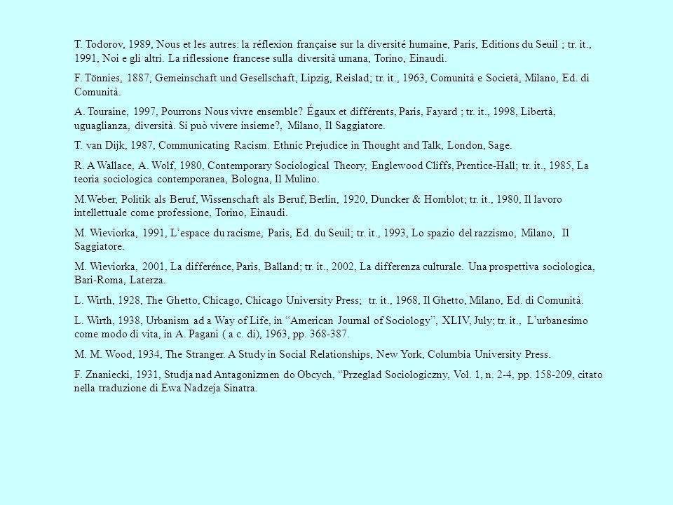 T. Todorov, 1989, Nous et les autres: la réflexion française sur la diversité humaine, Paris, Editions du Seuil ; tr. it., 1991, Noi e gli altri. La r