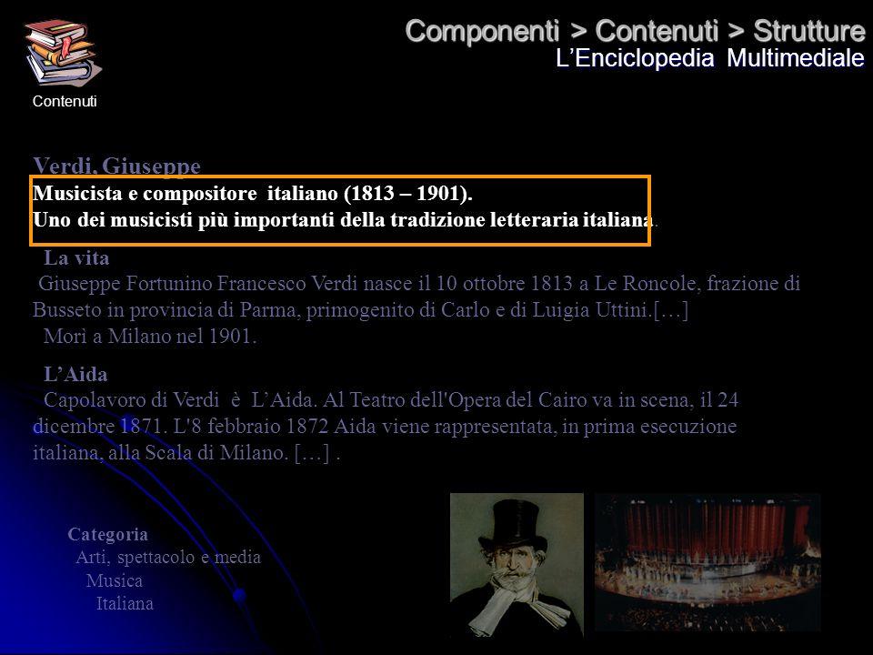 Componenti > Contenuti > Strutture LEnciclopedia Multimediale Verdi, Giuseppe Musicista e compositore italiano (1813 – 1901). Uno dei musicisti più im