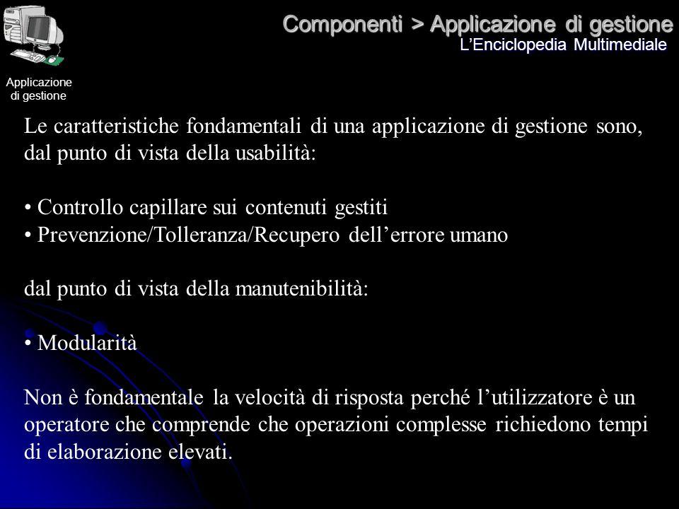 Componenti > Applicazione di gestione LEnciclopedia Multimediale Le caratteristiche fondamentali di una applicazione di gestione sono, dal punto di vi