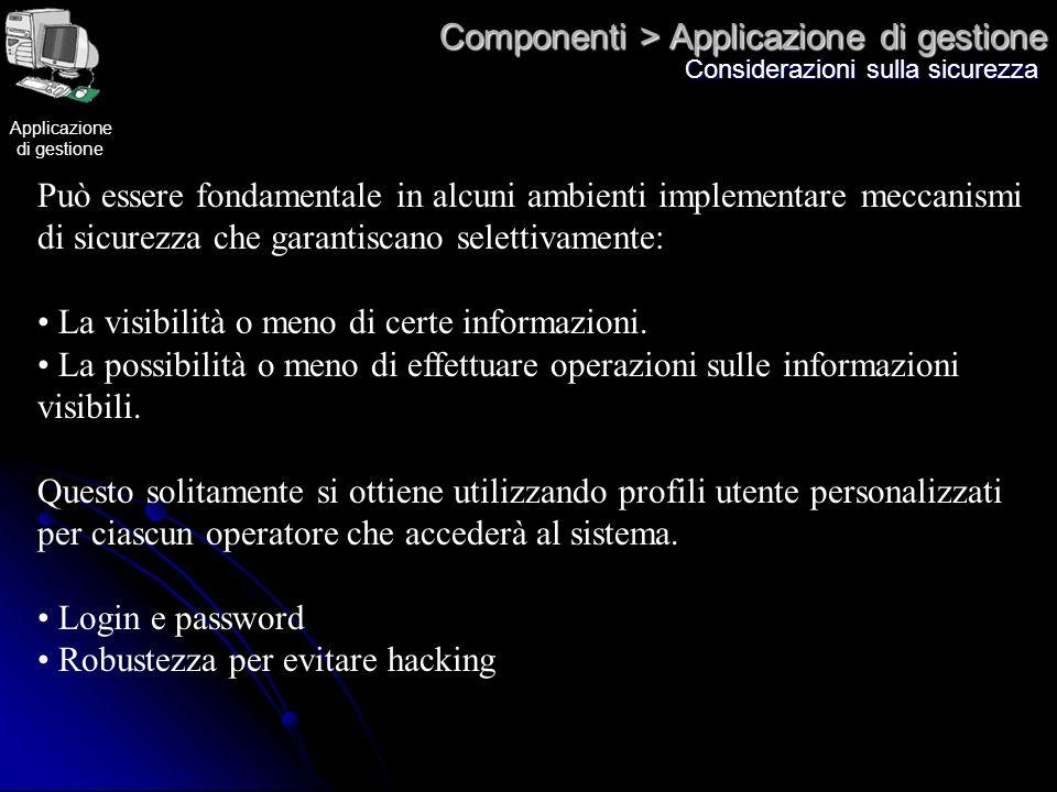 Componenti > Applicazione di gestione Considerazioni sulla sicurezza Può essere fondamentale in alcuni ambienti implementare meccanismi di sicurezza c