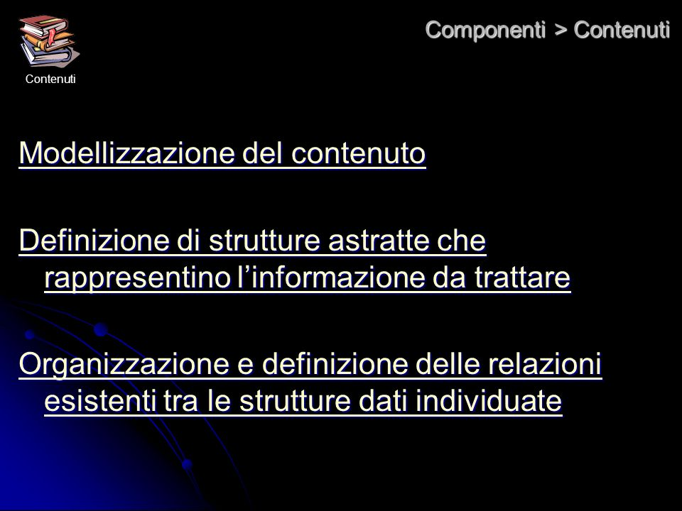 Componenti > Contenuti Modellizzazione del contenuto Modellizzazione del contenuto Definizione di strutture astratte che rappresentino linformazione d