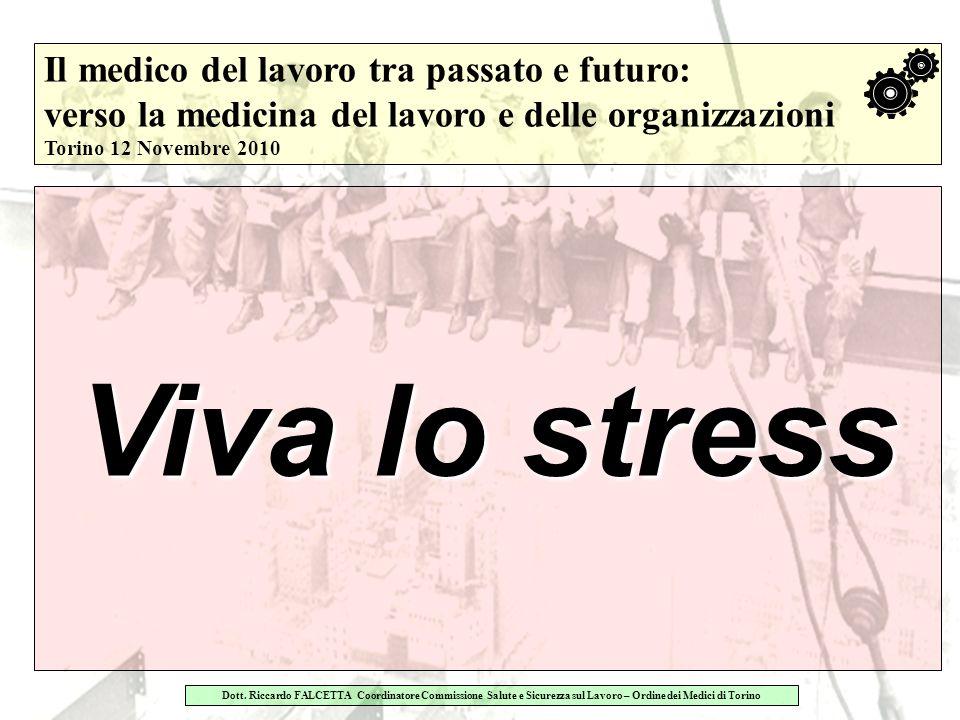 Lo stress lavoro correlato: ruolo e compiti del medico competente Torino 17 giugno 2010 Dott.