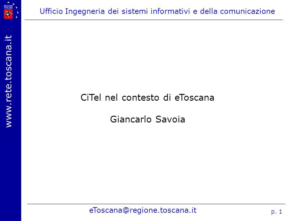 Ufficio Ingegneria dei sistemi informativi e della comunicazione eToscana@regione.toscana.it p. 1 CiTel nel contesto di eToscana Giancarlo Savoia