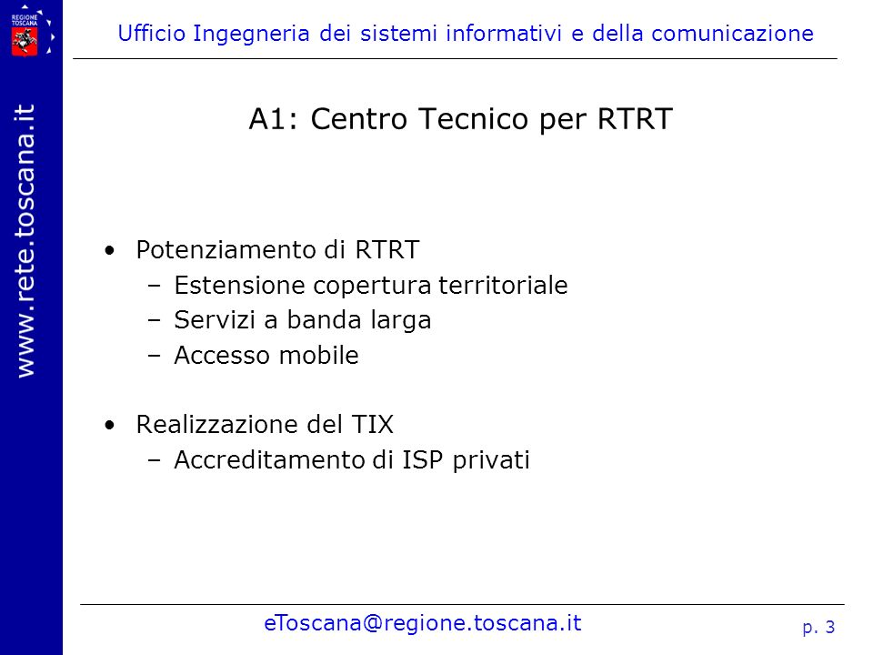 Ufficio Ingegneria dei sistemi informativi e della comunicazione eToscana@regione.toscana.it p. 3 A1: Centro Tecnico per RTRT Potenziamento di RTRT –E