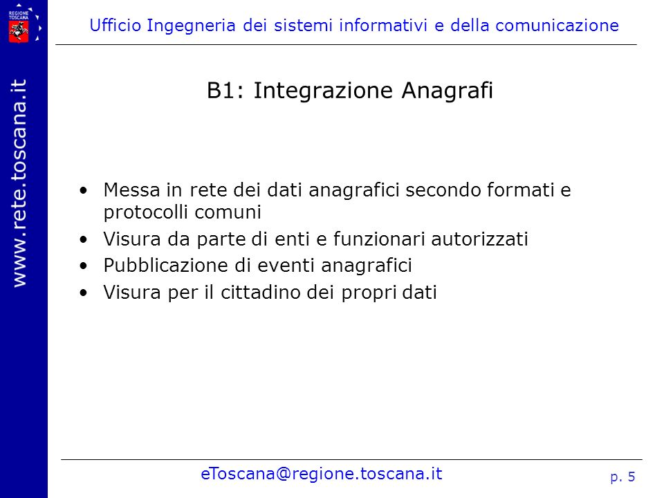 Ufficio Ingegneria dei sistemi informativi e della comunicazione eToscana@regione.toscana.it p. 5 B1: Integrazione Anagrafi Messa in rete dei dati ana