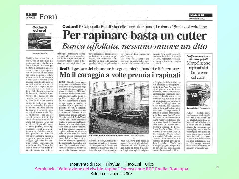 6 Intervento di Fabi – Fiba/Cisl - Fisac/Cgil - Uilca Seminario Valutazione del rischio rapina Federazione BCC Emilia-Romagna Bologna, 22 aprile 2008