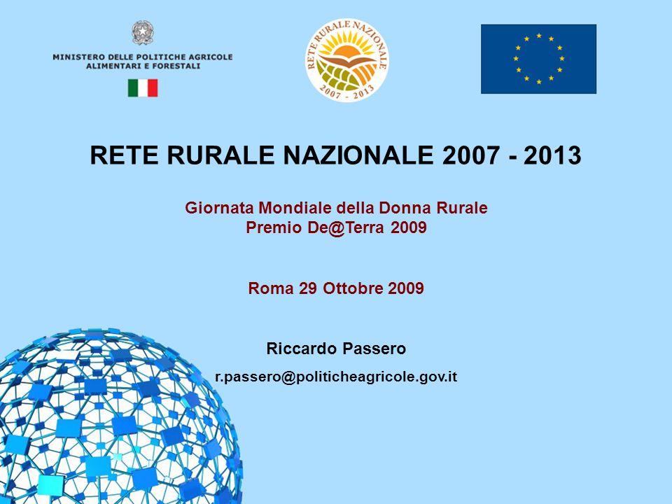 1 RETE RURALE NAZIONALE 2007 - 2013 Giornata Mondiale della Donna Rurale Premio De@Terra 2009 Roma 29 Ottobre 2009 Riccardo Passero r.passero@politich