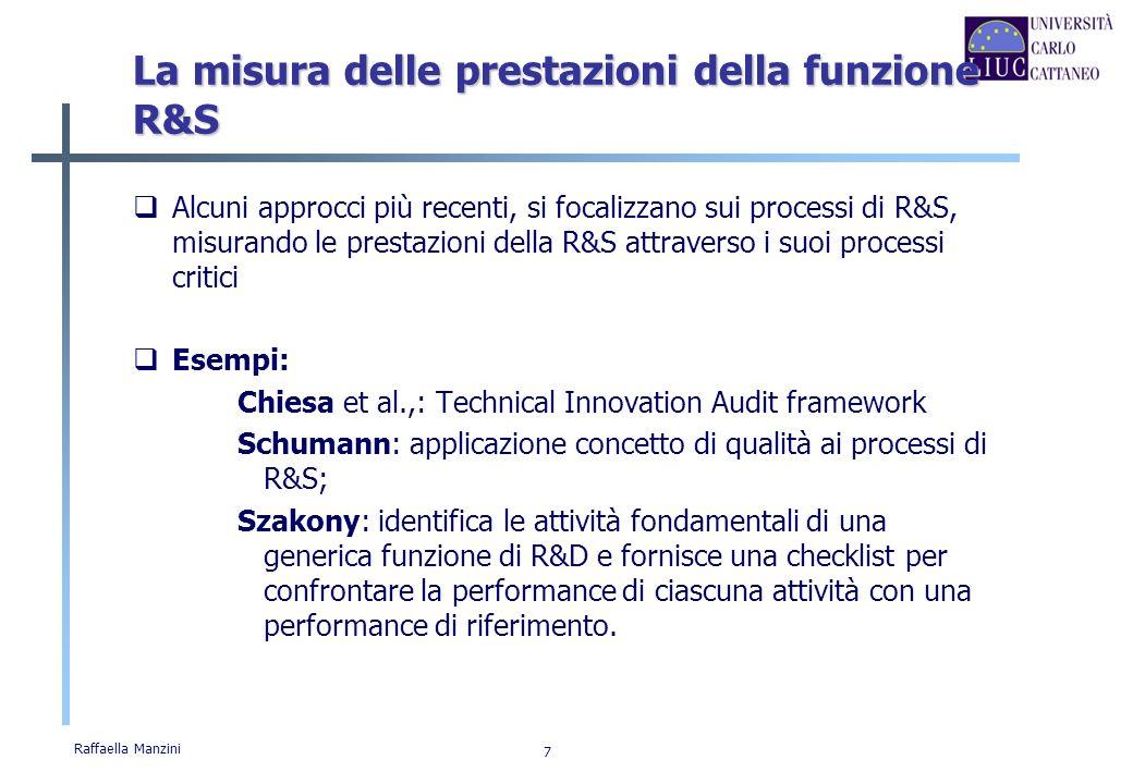 Raffaella Manzini 7 La misura delle prestazioni della funzione R&S Alcuni approcci più recenti, si focalizzano sui processi di R&S, misurando le prest