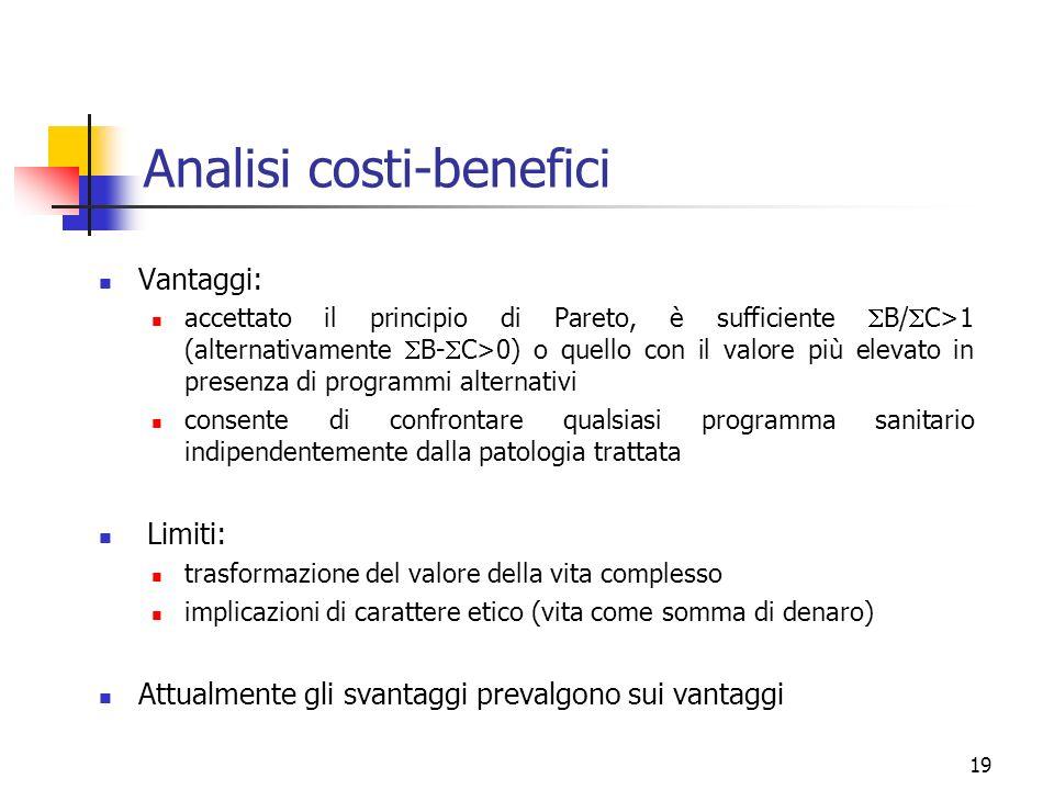 19 Analisi costi-benefici Vantaggi: accettato il principio di Pareto, è sufficiente B/ C>1 (alternativamente B- C>0) o quello con il valore più elevat