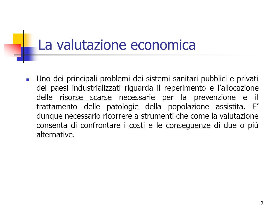 2 La valutazione economica Uno dei principali problemi dei sistemi sanitari pubblici e privati dei paesi industrializzati riguarda il reperimento e la