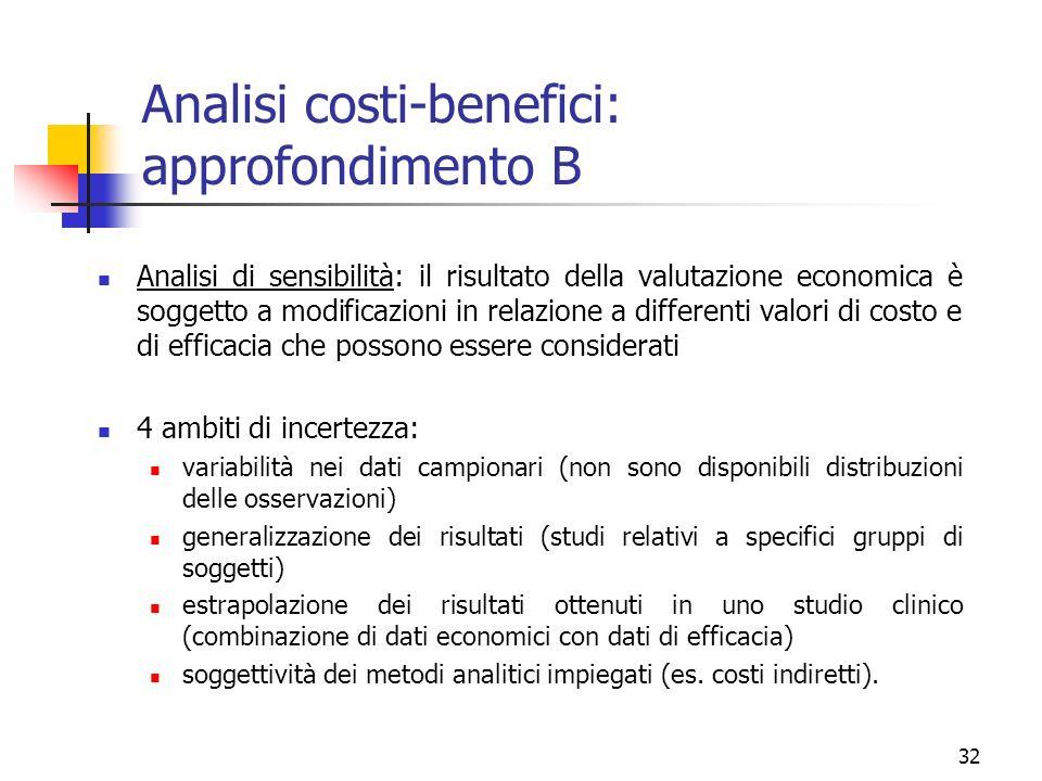 32 Analisi costi-benefici: approfondimento B Analisi di sensibilità: il risultato della valutazione economica è soggetto a modificazioni in relazione