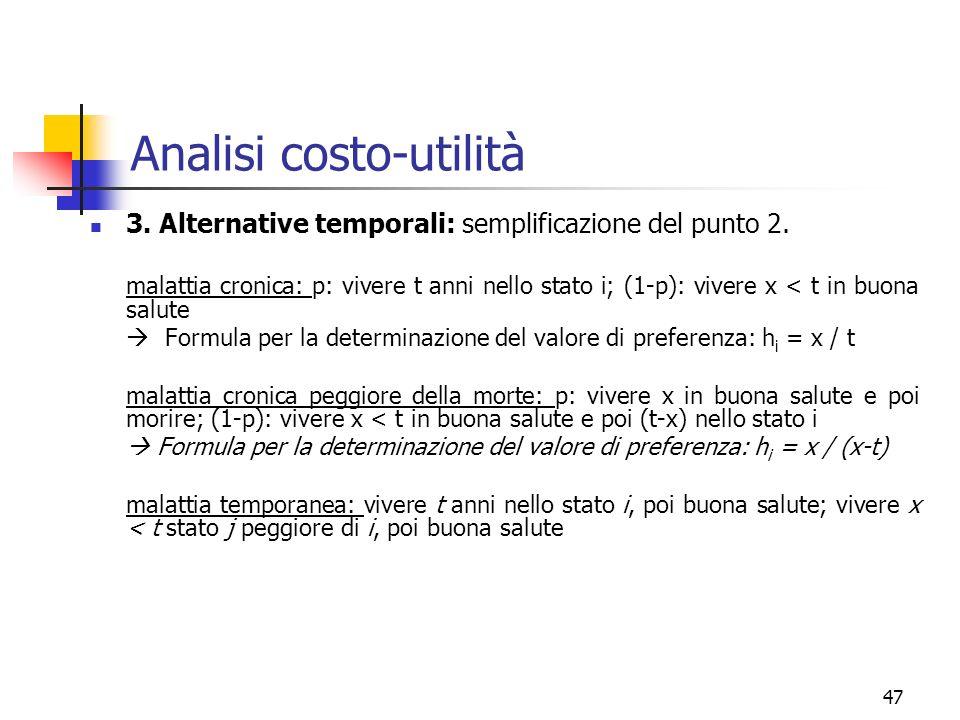 47 Analisi costo-utilità 3. Alternative temporali: semplificazione del punto 2. malattia cronica: p: vivere t anni nello stato i; (1-p): vivere x < t