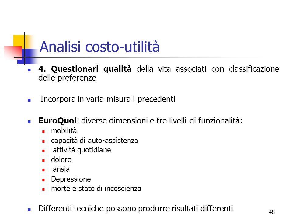 48 Analisi costo-utilità 4. Questionari qualità della vita associati con classificazione delle preferenze Incorpora in varia misura i precedenti EuroQ