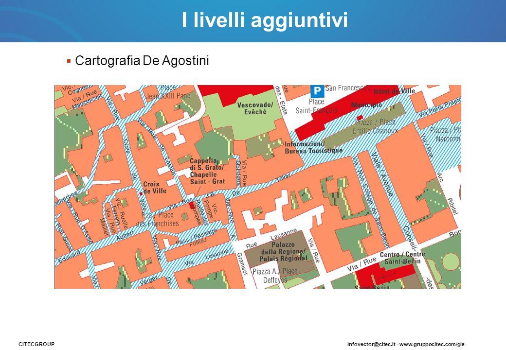 Cartografia De Agostini CITECGROUPinfovector@citec.it - www.gruppocitec.com/gis I livelli aggiuntivi